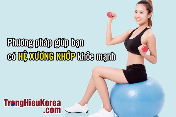 Phương pháp giúp bạn có hệ cơ xương khớp khỏe mạnh